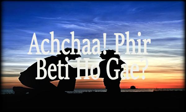 Achchaa! Phir Beti Ho Gae?