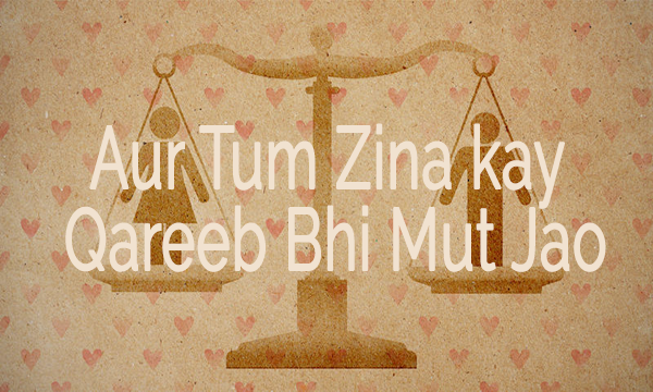 Aur Tum Zina kay Qareeb Bhi Mut Jao